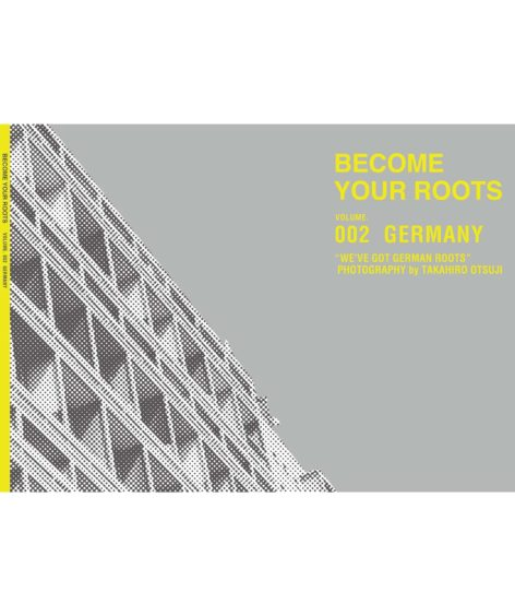 BECOME YOUR ROOTS Vol.002 GERMANY