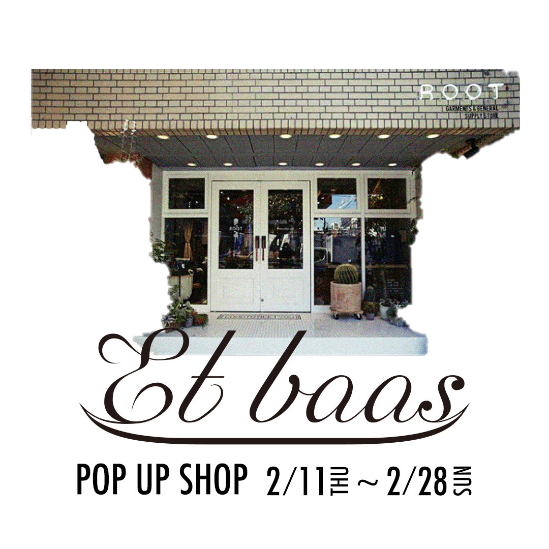 【Et baas】  POP UP SHOP at ROOT